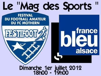Le responsable de l抩rganisation du Festifoot, Nicolas Schmitt, sera l抜nvit� du � Mag des Sports � de France Bleu Alsace ce dimanche 1er juillet 2012 � 18h.